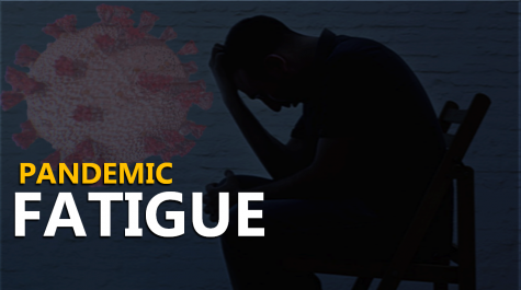 What is pandemic fatigue? How can we deal with it?